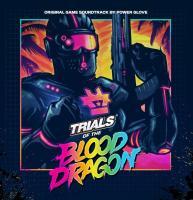 Trials of the blood dragon : bande originale du jeu vidéo | Power Glove