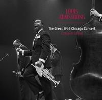 The Great 1956 Chicago concert : compete edition | Armstrong, Louis (1901-1971)