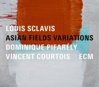 Asian fields variations Louis Sclavis, clarinette Vincent Courtois, violoncelle Dominique Pifarély, violon