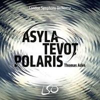 Asyla - Tevot - Polaris / Thomas Adès, comp., dir.   Adès, Thomas. Compositeur. Chef d'orchestre