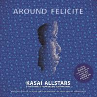 Around félicité = Félicité music from and around the soundtrack of the motion picture Kasai All Stars, groupe Alain Gomis, réalisateur