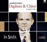 Daphnis et Chloé complete ballet Maurice Ravel, comp. Les Siècles, ensemble instrumental François-Xavier Roth, direction