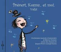 Prévert, Kosma... et moi. Voilà! : une fantaisie musicale et buissonnière de Béatrice Fontaine autour des chansons de Jacques Prévert et Joseph Kosma