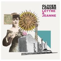 Lettre à Jeanne / Olivier Longre, comp., interpr.   Longre, Olivier. Interprète