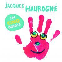 J'ai cinq doigts Jacques Haurogné, narr. & chant