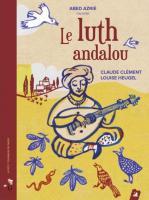 Le luth andalou / Claude Clément, textes | Clément, Claude (1946-....). Auteur