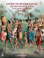 Les routes de l'esclavage : 1444-1888 | Jordi Savall (1941-....). Chef d'orchestre