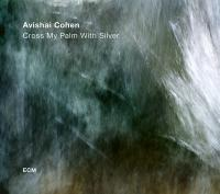 Cross my palm with silver | Cohen, Avishai (1978-....)