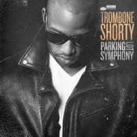 Parking lot symphony / Trombone Shorty, comp., chant, trb.... [et al.] | Trombone Shorty. Interprète