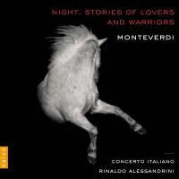 Night Stories of lovers and warriors Claudio Monteverdi, comp. Concerto Italiano, ensemble vocal & instrumental Rinaldo Alessandrini, direction
