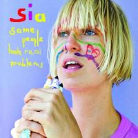 Some people have real problems |  Sia (1975-....). Chanteur