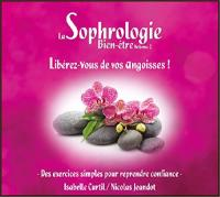 La sophrologie, bien être vol. 2 : libérez-vous de vos angoisses ! |