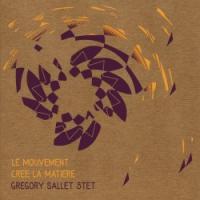 Le mouvement crée la matière / Grégory Sallet, saxo | Sallet, Grégory. Interprète