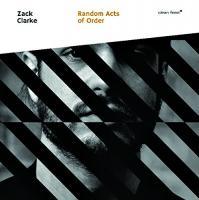 Random acts of order / Zack Clarke, p, électronique | Clarke, Zach - pianiste. Interprète