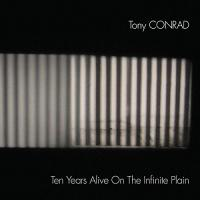 Ten years alive on the infinite plain / Tony Conrad, comp. & vl. | Conrad, Tony. Compositeur. Interprète