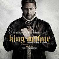 King Arthur, legend of the sword : bande originale du film de Guy Ritchie | Daniel Pemberton (1978-....). Compositeur