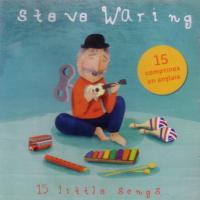 15 little songs / Steve Waring | Waring, Steve (1943, Abington, Pennsylvanie -) - Musicien folk et chanteur américain, écrit pour la jeunesse à partir des années 80, vit en France depuis 1965