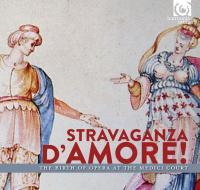 Stravaganza d'amore : the birth of opera at the Medici Court [la naissance de l'opéra à la cour des Médicis]