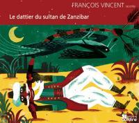 Dattier du sultan de zanzibar (Le) | Vincent, François. Narrateur