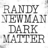 Dark matter / Randy Newman, comp. & chant | Newman, Randy (1943-....). Interprète
