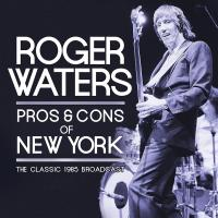 Pros & cons of New York : the classic 1985 broadcast / Roger Waters |