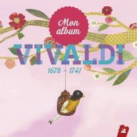 Mon abum : Vivaldi / Antonio Vivaldi, comp.   Antonio Vivaldi