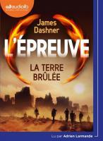 L' épreuve 02 la terre brûlée James Dashner, textes traduit de l'anglais (Etas-Unis) par Guillaume Fournier Lu par Adrien Larmande