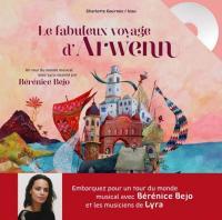 Fabuleux voyage d'Arwenn (Le) / Charlotte Courtois, textes | Courtois, Charlotte. Auteur