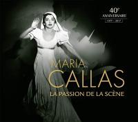 La passion de la scène 40e anniversaire, 1977-2017 Maria Callas, soprano Giacomo Puccini, Gaetano Donizetti, Giuseppe Verdi... [et al.], comp. avec Franco Corelli, Alfredo Kraus, Mario del Monaco, Giuseppe di Stefano... [et al.]