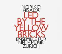 Led by the yellow bricks / Noriko Hisada, comp. | Hisada, Noriko (1963-) - compositrice japonaise. Compositeur