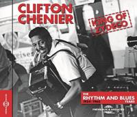 Clifton Chenier : king of zydeco : the rhythm and blues years : 1954-1960 | Clifton Chenier (1925-1987). Musicien. Accordéon. Chanteur