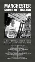 Manchester, north of England : a story of independent music greater Manchester 1977-1993 |