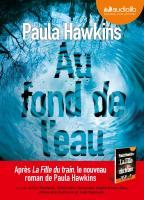 Au fond de l'eau / Paula Hawkins | Hawkins, Paula (1972-....). Auteur