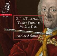 Twelve fantasias for solo flute / Georg Philipp Telemann ; Ashley Solomon, flûtes |