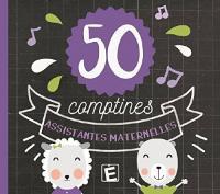 50 [cinquante] comptines assistantes maternelles