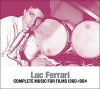 Complete music for films : 1960-1984 / Luc Ferrari, comp. & interpr. | Ferrari, Luc (1929-2005). Compositeur. Interprète