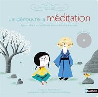 Je découvre la méditation : avec des exercices guidés pour apprendre à accueillir tes émotions et à développer ton attention | Sophie Raynal (1982-....). Auteur