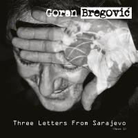 Three letters from Sarajevo : opus 1 | Goran Bregovic. Compositeur