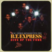 Give up the funk : anthology 1974-1982 / B.T. Express |