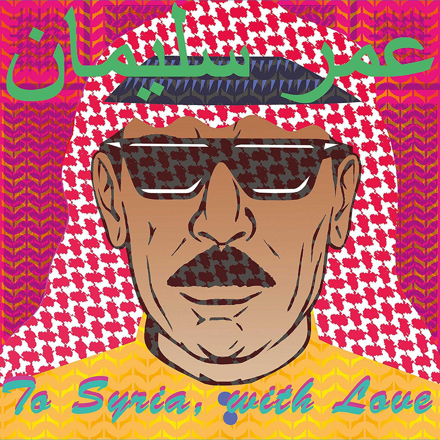 To Syria, with love / Omar Souleyman, comp. & chant | Souleyman, Omar (1966-....). Compositeur