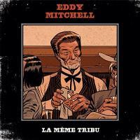 Eddy Mitchell : La même tribu. vol. 01 / Eddy Mitchell |