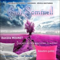 Ami Sommeil : pour apprendre à apprivoiser le sommeil / Danièle Mounet, textes & réc. | Mounet, Danièle - textes & réc.. Auteur