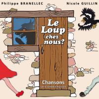 Loup chez nous ? (Le) : chansons de la comédie musicale | Branellec, Philippe. Musicien
