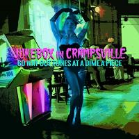 Jukebox in Crampsville : 60 way out tunes at a dime a piece |