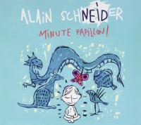 Minute papillon ! / Alain Schneider | Schneider, Alain