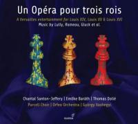 UN|OPERA POUR TROIS ROIS : une fête musicale imaginaire | Lully, Jean-Baptiste (1632-1687)