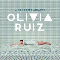 A nos corps-aimants | Ruiz, Olivia (1980-....). Compositeur. Chanteur. Musicien