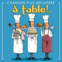 A table ! | Chanson Plus Bifluorée
