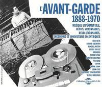 Avant-garde 1888-1970 (L') : musique expérimentale, génies, visionnaires, révolutionnaires, incompris et innovateurs excentriques | Compilation