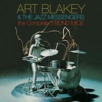 The complete 3 blind mice Art Blakey & The Jazz Messengers, ensemble instrumental Art Blakey, batterie, chef d'orchestre